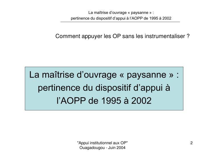 La maîtrise d'ouvrage « paysanne » : pertinence du dispositif d'appui à l'AOPP de 1995 à 2002