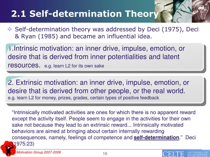 1.Intrinsic motivation: an inner drive, impulse, emotion, or desire that is derived from inner potentialities and latent resources.