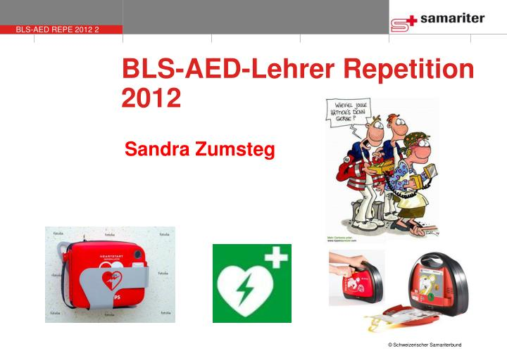 BLS-AED-Lehrer Repetition       2012