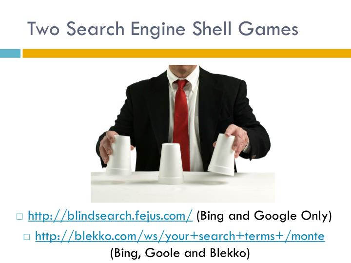 Two Search Engine Shell Games