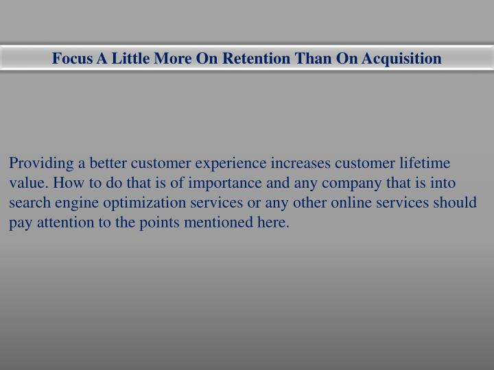 Focus A Little More On Retention Than On Acquisition