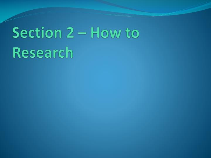 Section 2 – How to Research