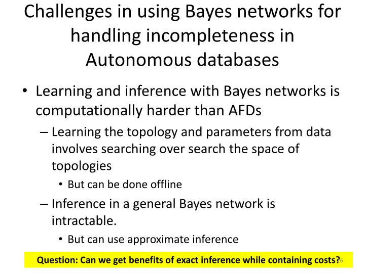 Challenges in using Bayes networks for handling incompleteness in Autonomous databases