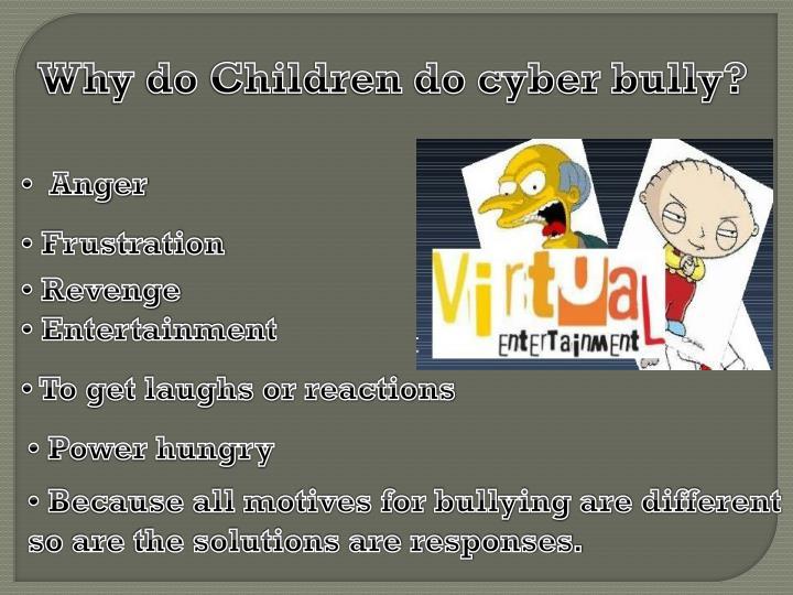 Why do Children do cyber bully?