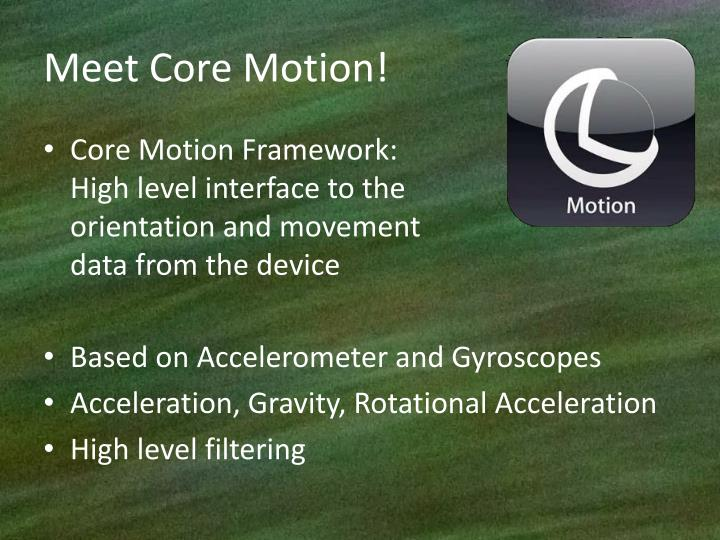 Meet Core Motion!