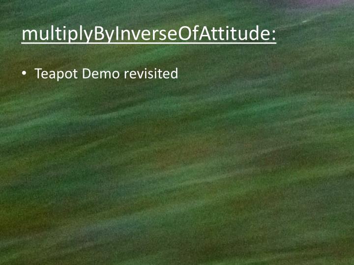 multiplyByInverseOfAttitude