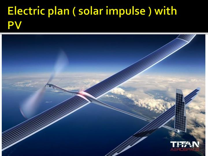 Electric plan ( solar impulse ) with PV