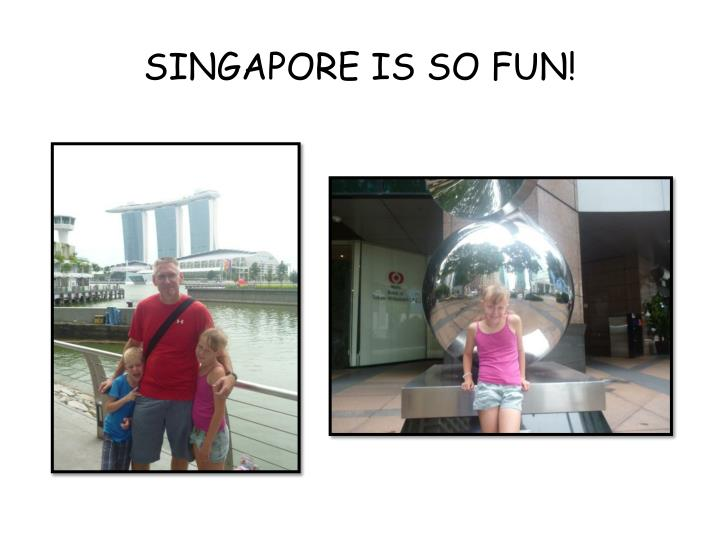 Singapore is so