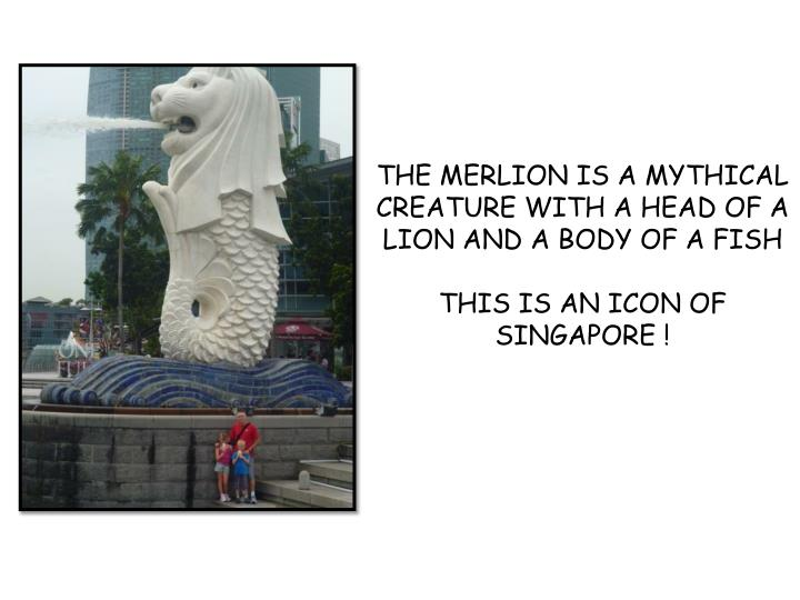 THE MERLION IS A MYTHICAL CREATURE WITH A HEAD OF A LION AND A BODY OF A FISH