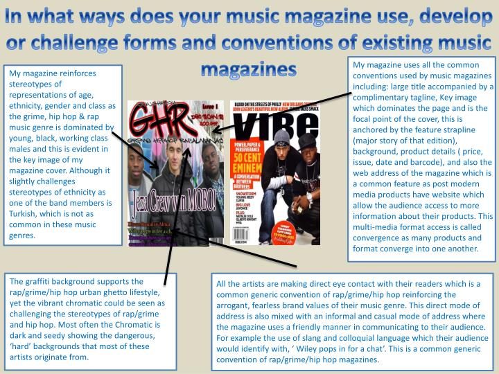 In what ways does your music magazine use, develop or challenge forms and conventions of existing music magazines
