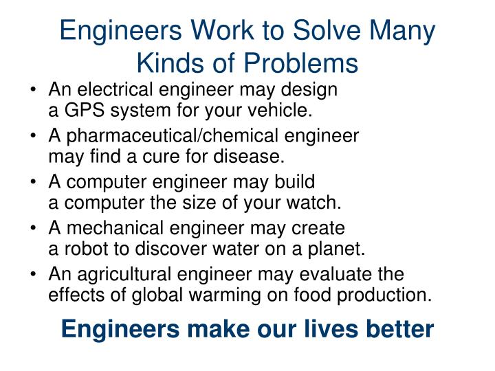 Engineers Work to Solve Many Kinds of Problems