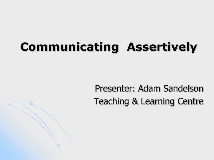 Communicating assertively