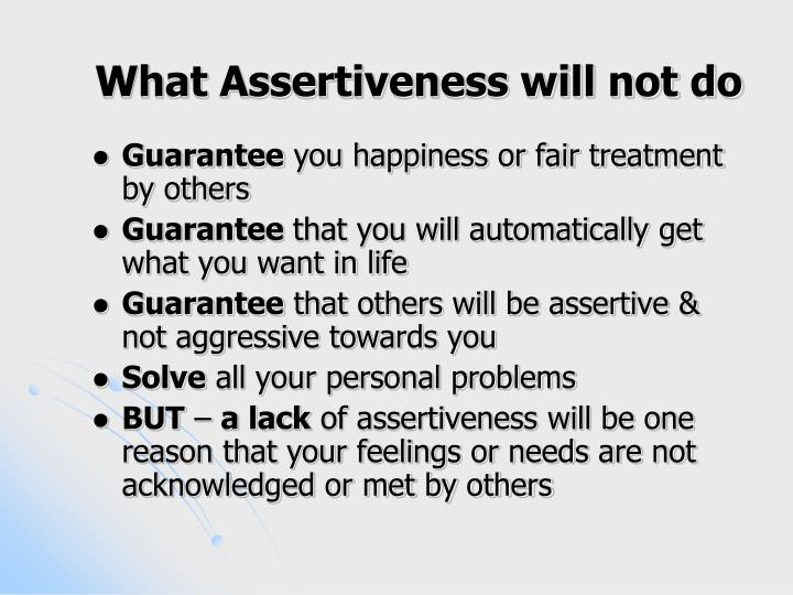 What Assertiveness will not do