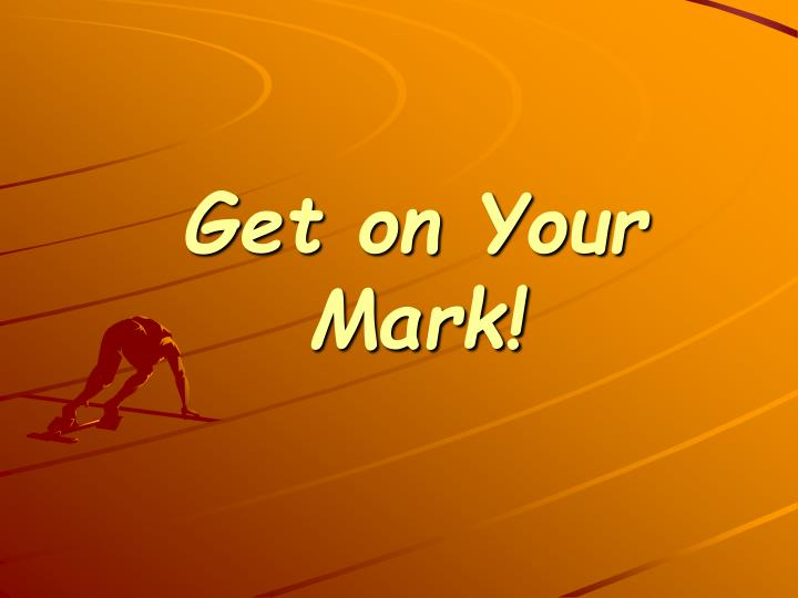 Get on your mark