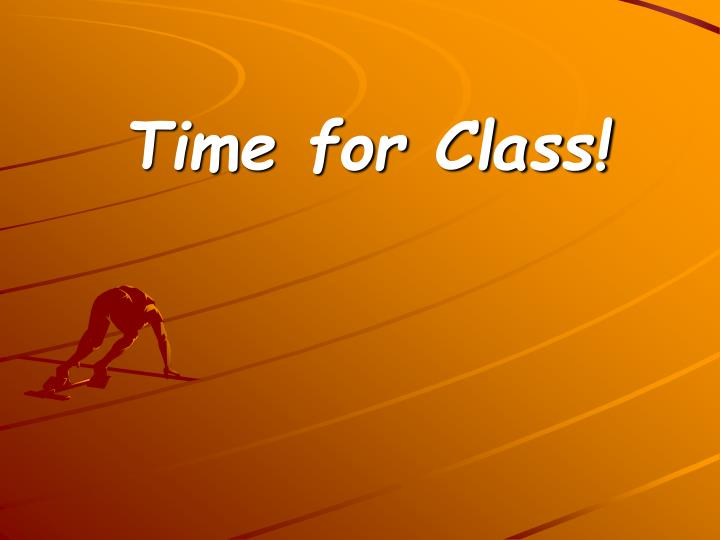 Time for Class!