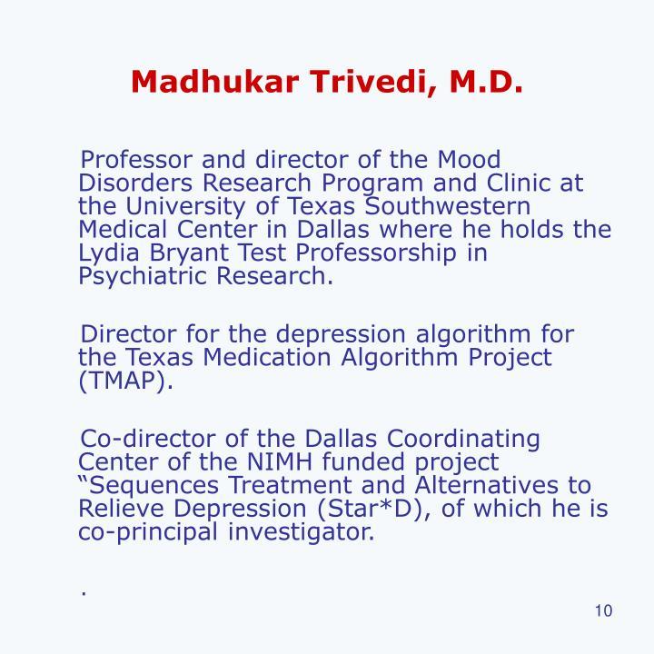 Madhukar Trivedi, M.D.