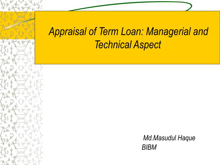 Appraisal of term loan managerial and technical aspect