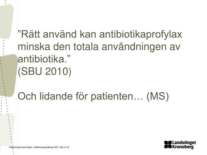 """""""Rätt använd kan antibiotikaprofylax minska den totala användningen av antibiotika."""""""