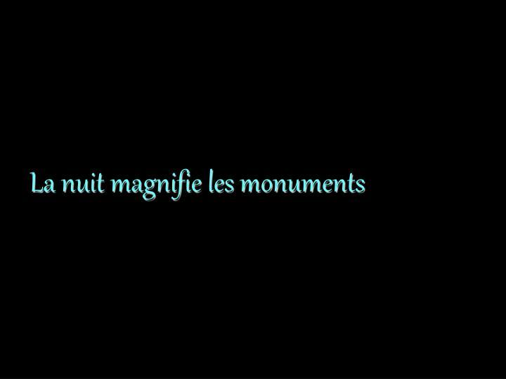 La nuit magnifie les monuments