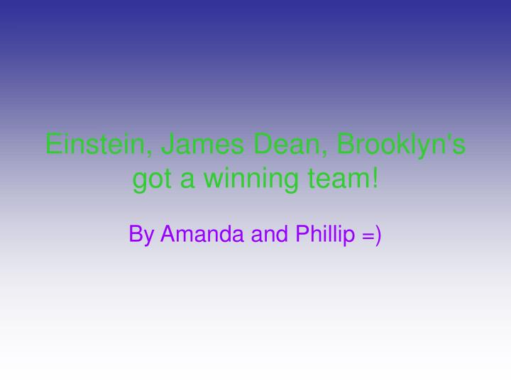 Einstein, James Dean, Brooklyn's got a winning team!