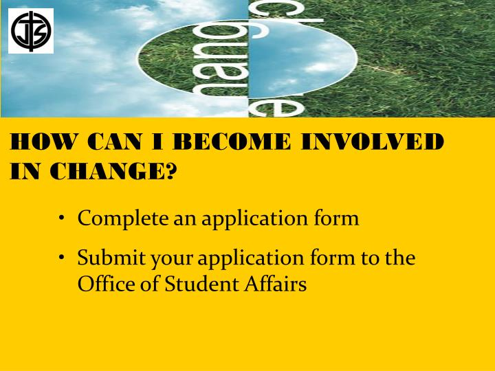 HOW CAN I BECOME INVOLVED IN CHANGE?