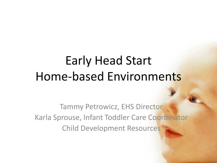 Early head start home based environments
