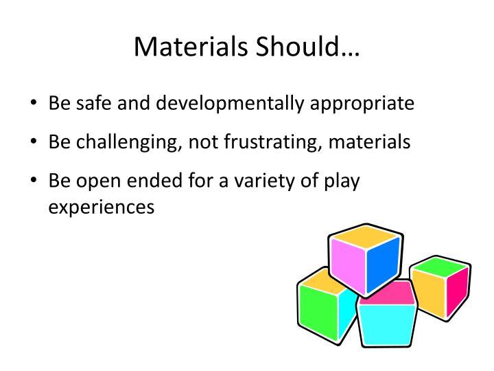 Materials Should…