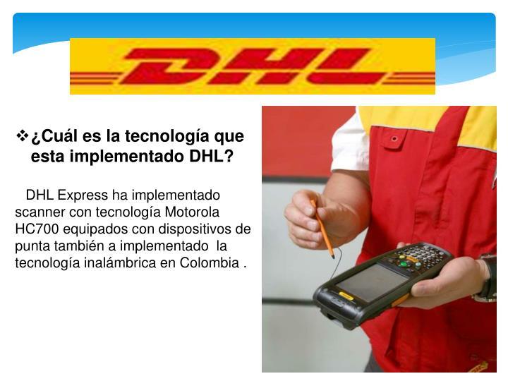 ¿Cuál es la tecnología que esta implementado DHL?