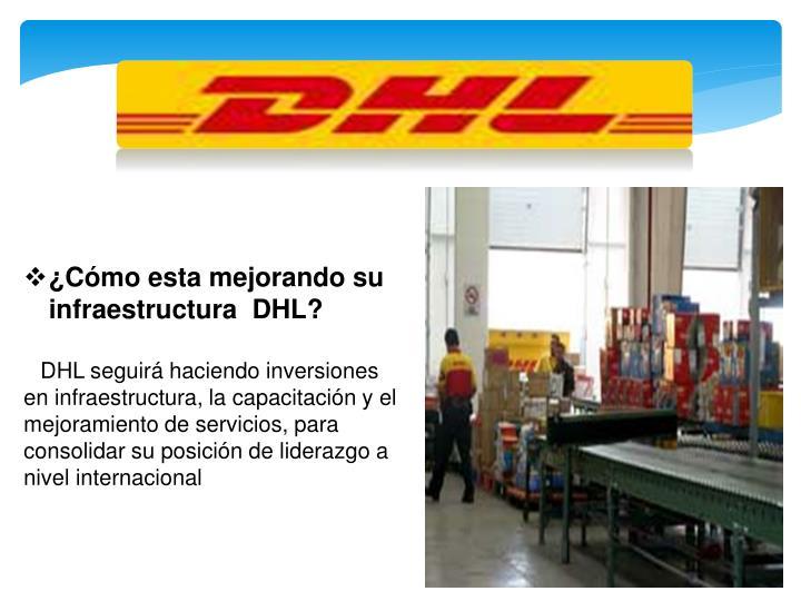 ¿Cómo esta mejorando su infraestructura  DHL?
