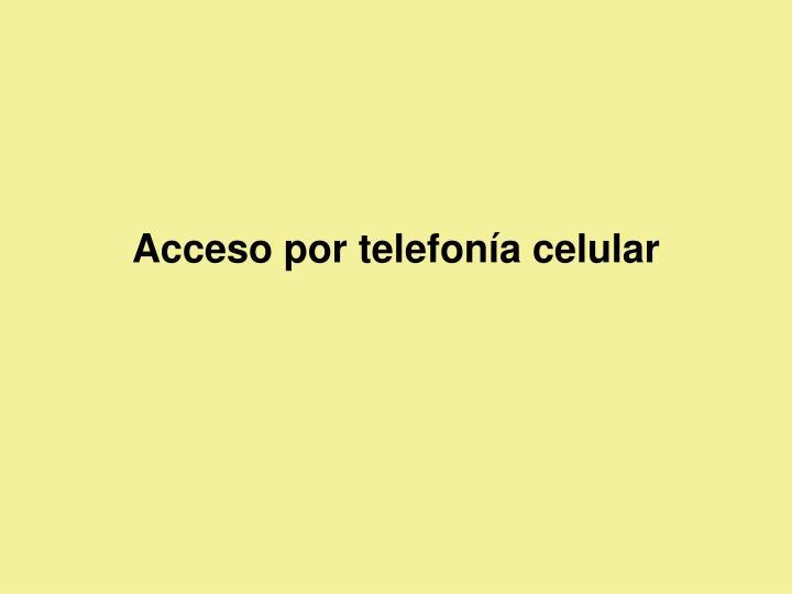 Acceso por telefonía celular