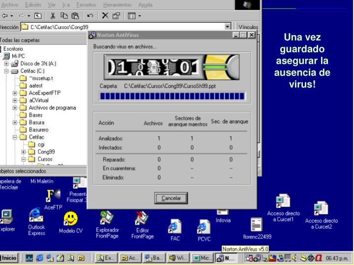 Una vez guardado asegurar la ausencia de virus!