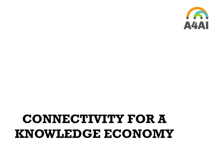 CONNECTIVITY FOR A KNOWLEDGE ECONOMY