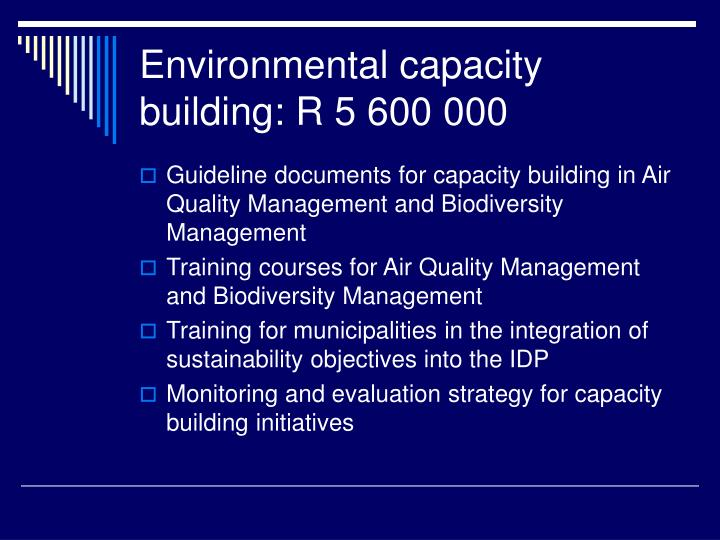Environmental capacity building: R 5 600 000