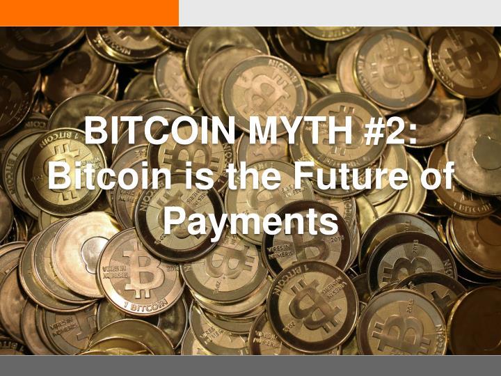 BITCOIN MYTH #2: