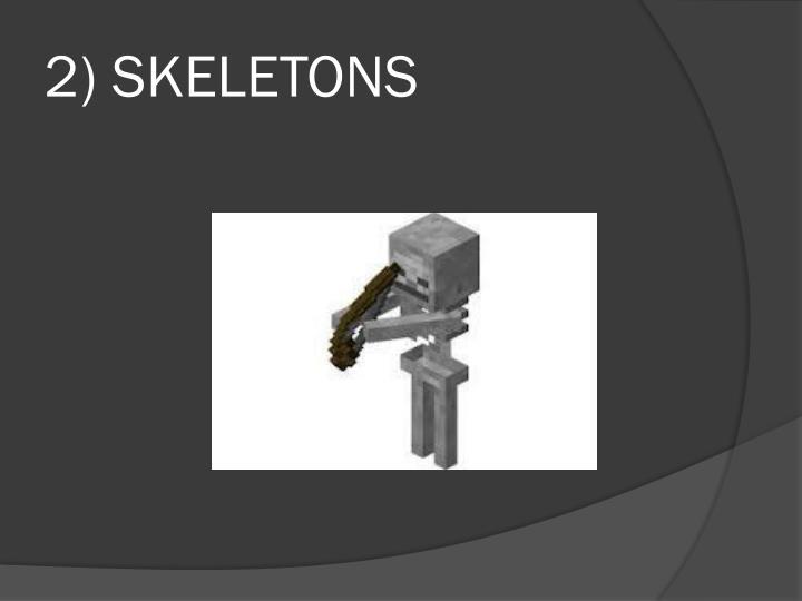 2) SKELETONS