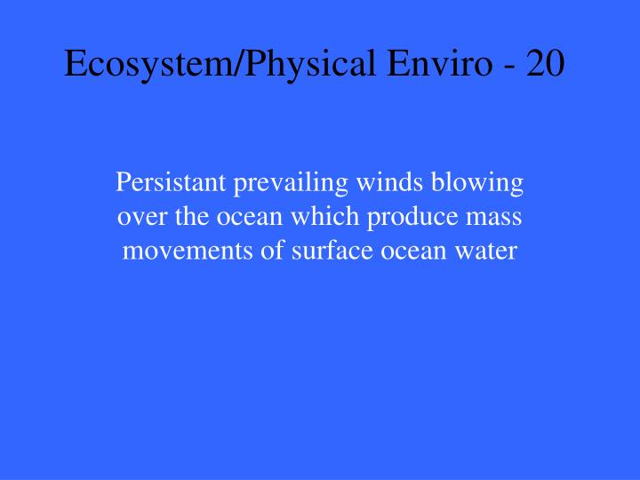 Ecosystem/Physical Enviro - 20