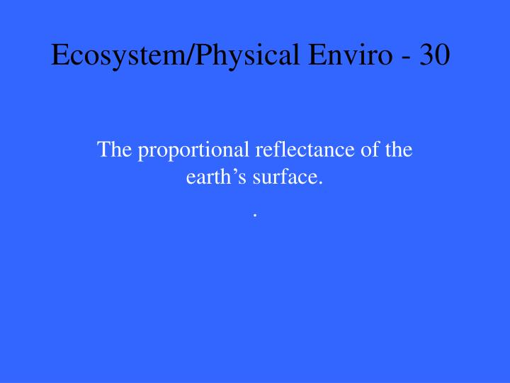 Ecosystem/Physical Enviro - 30