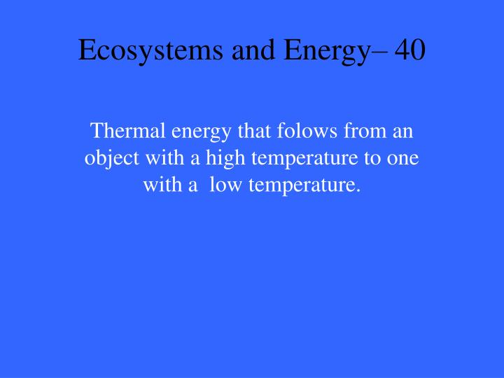 Ecosystems and Energy– 40