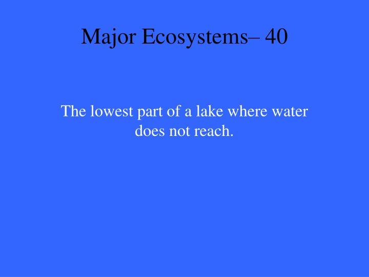 Major Ecosystems– 40