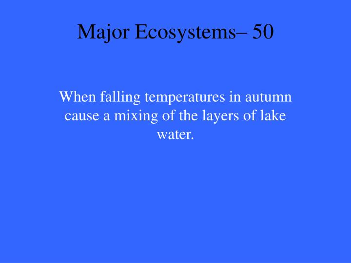 Major Ecosystems– 50