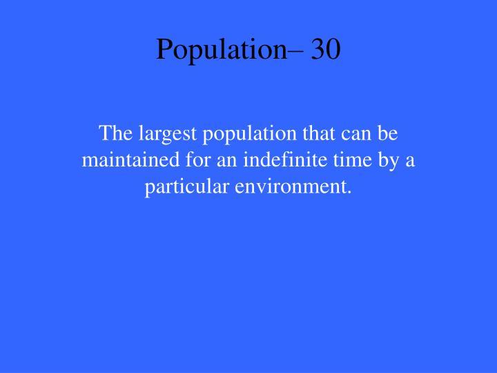 Population– 30