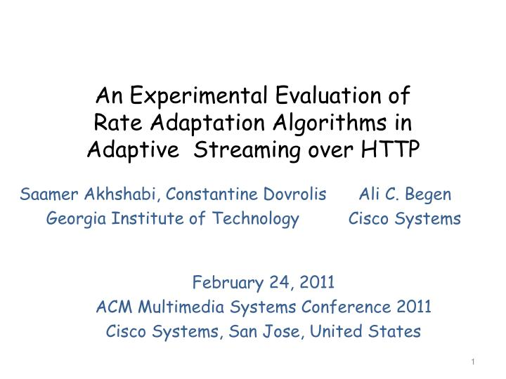 An experimental evaluation of rate adaptation algorithms in adaptive streaming over http