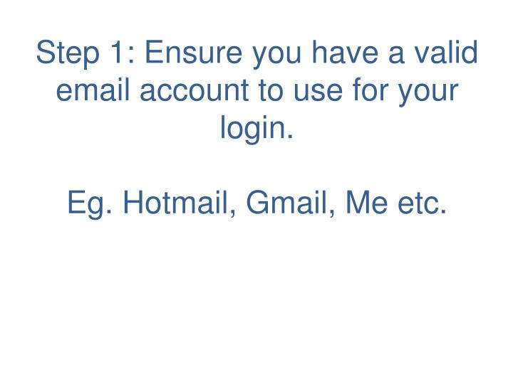 Step 1: Ensure you have a valid email account to use for your login.