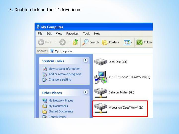 "3. Double-click on the ""I"" drive icon:"