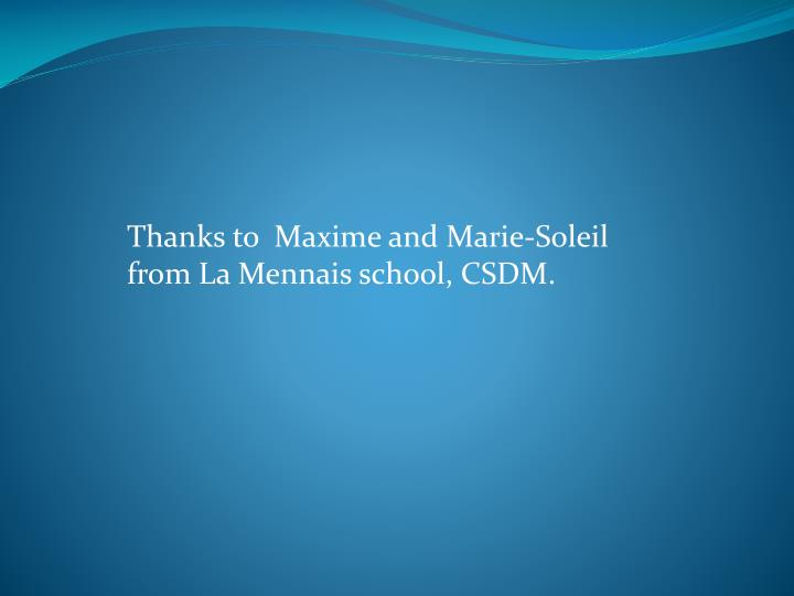 Thanks to  Maxime and Marie-Soleil from La Mennais school, CSDM.