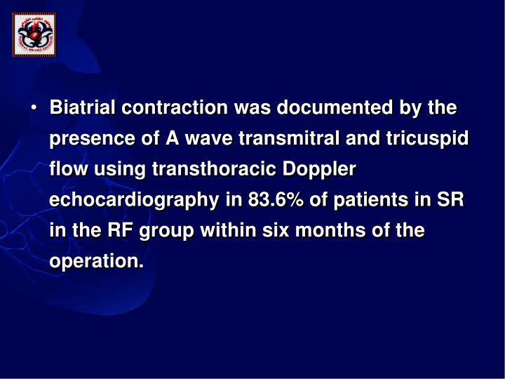 Biatrial contraction was documented by the presence of A wave transmitral and tricuspid flow using transthoracic Doppler echocardiography in 83.6% of patients in SR in the RF group within six months of the operation.