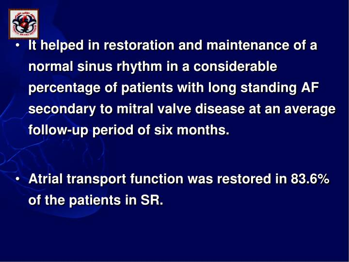 It helped in restoration and maintenance of a normal sinus rhythm in a considerable percentage of patients with long standing AF secondary to mitral valve disease at an average follow-up period of six months.