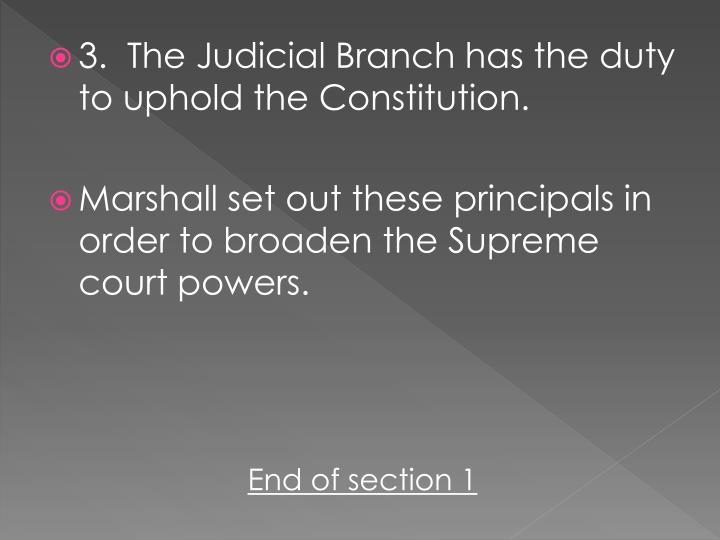 3.  The Judicial Branch has the duty to uphold the Constitution.