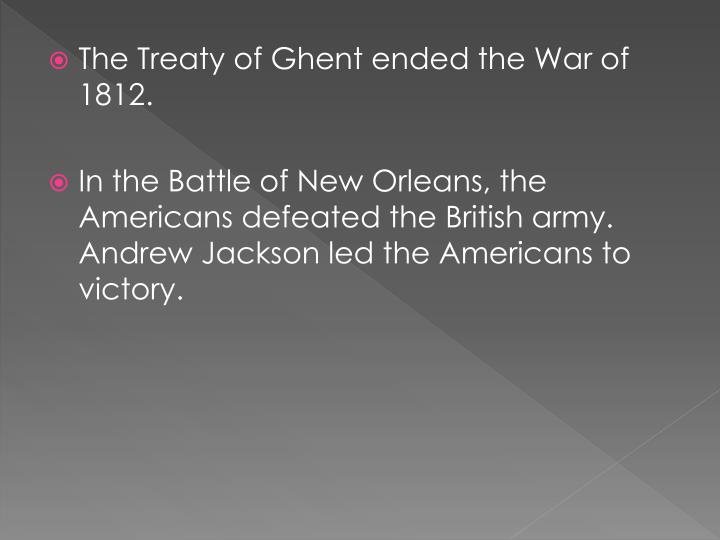 The Treaty of Ghent ended the War of 1812.