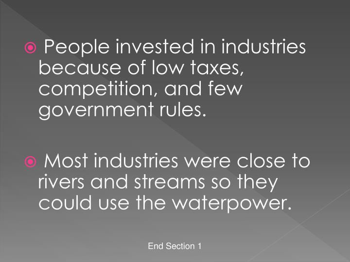 People invested in industries because of low taxes, competition, and few government rules.